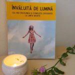 Invaluita de lumina – o carte despre aici si acum, despre sensul vietii noastre